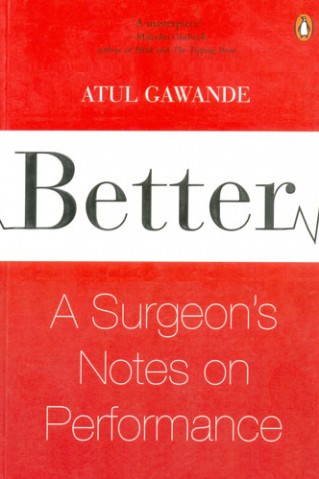 a book review on atul gawandes better Better: review of better by atul gawande, plus back-story and other interesting facts about the book.